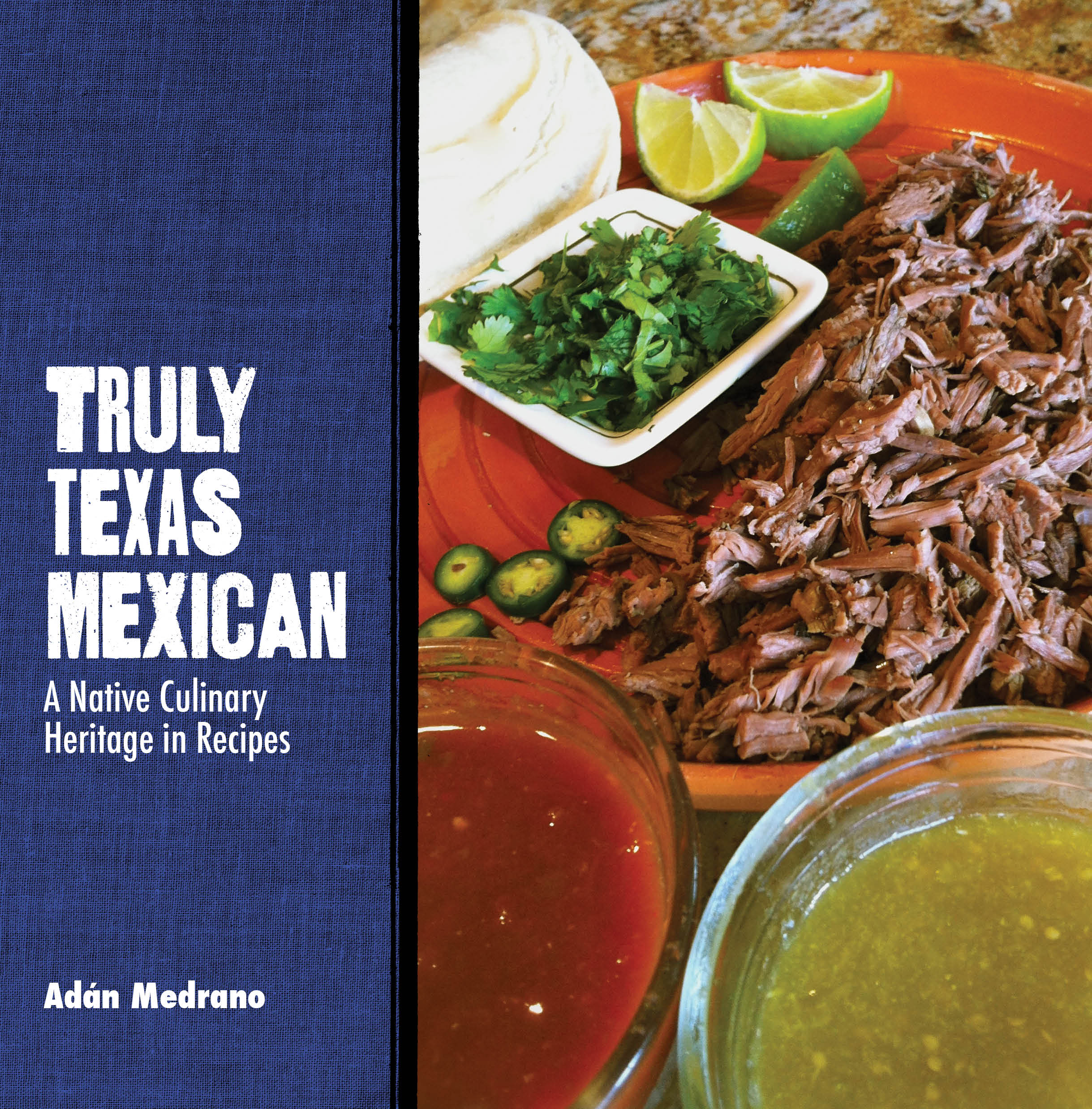 "Award-winning cookbook published by Texas Tech University Press, ""Truly Texas Mexican: A Native Culinary Heritage In Recipes"""